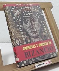 Grandezas y miserias de Bizancio - Rene Guerdan