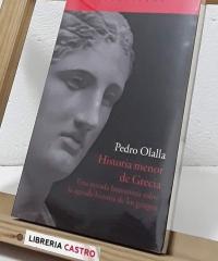 Historia menor de Grecia. Una mirada humanista sobre la agitada historia de los griegos - Pedro Olalla