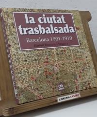 La ciutat trasbalsada. Barcelona 1901 - 1910 - Ròmul Brotons i Segarra