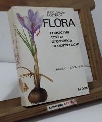 Enciclopedia Ilustrada Flora. Medicinal, Tóxica, Aromática, Condimenticia - Baudilio Juscafresa
