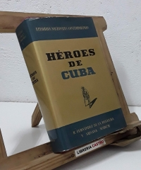 Héroes de Cuba. Los héroes del desastre (Firmado por los autores) - R. Fernández de la Reguera y Susana March