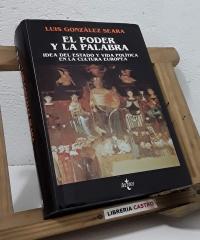 El poder y la palabra. Idea del estado y vida política en la cultura europea - Luis González Seara