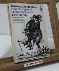 Social Origins of Dictatorship and Democracy. Lord and peasant in the making of the modern world a Peregrine Book - Barrington Moore Jr.