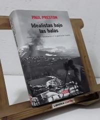 Idealisatas bajo las balas. Corresponsales extranjeros en la guerra de España - Paul Preston