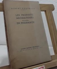 Les Produits Aromatiques Utilisés en Pharmacie - Albert Couvreur