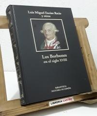 Los Borbones en el siglo XVIII - Luis Miguel Enciso Recio y otros