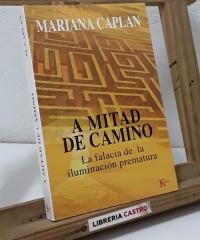 A mitad de camino. La falacia de la iluminación prematura - Mariana Caplan