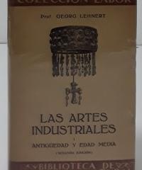Las artes industriales. I- Antigüedad y Edad Media / II- Época Gótica y Renacimiento (II tomos) - Georg Lehnert