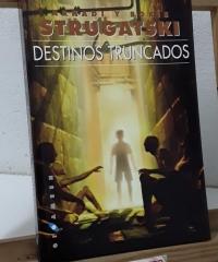 Destinos truncados - Arkadi y Boris Strugatski