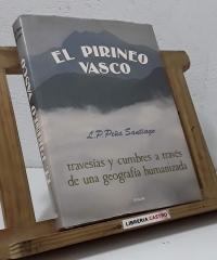 El Pirineo Vasco. Travesías y cumbres a través de una geografía humanizada - Luis-Pedro Peña Santiago