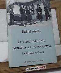 La vida cotidiana durante la guerra civil. La España nacional - Rafael Abella