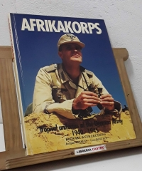 Afrikakorps. Tropical uniforms of the German Army 1940 - 1945. Histoire & Collections - Jacques Scipion & Yves Bastien