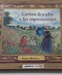 Carlota descubre a los impresionistas - James  Mayhew