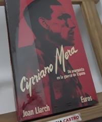 Cipriano Mera. Un anarquista en la guerra de España (Dedicado por el autor) - Joan Llarch