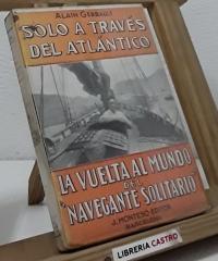 La vuelta al mundo del Navegante Solitario. Tomo I Solo a través del Atlántico - Alain Gerbault