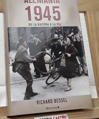 Alemania 1945 de la guerra a la paz - Richard Bessel