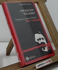 Operación Walkiria. Objetivo: Matar a Hitler - James Forman
