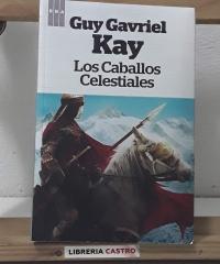 Los Caballos Celestiales - Guy Gavriel Kay