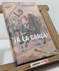 ¡A la carga! Grandes episodios de la caballería napoleónica - Digby Smith