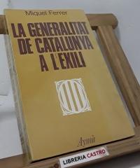 La Generalitat de Catalunya a l´exili - Miquel Ferrer