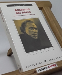 Ausencia del héroe. Relatos y ensayos inéditos (1946-1992) - Charles Bukowski