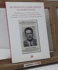 Activitats comunistes clandestines. Sumari de la causa 555-IV-51. Contra Gregorio López Raimundo i altres lluitadors antifranquistes - Edició d'Antoni Lardín Oliver