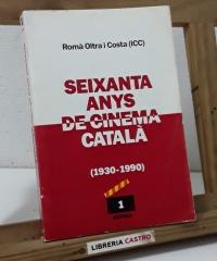 Seixanta anys de cinema català 1930 - 1990 - Romà Oltra i Costa
