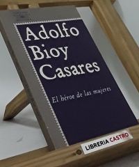 El héroe de las mujeres - Adolfo Bioy Casares