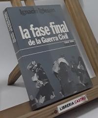 La fase final de la guerra civil - Ignacio Iglesias