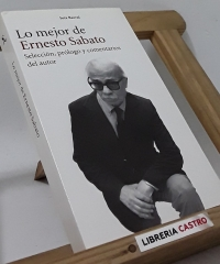 Lo mejor de Ernesto Sabato. Selección, prólogo y comentarios del autor - Ernesto Sabato