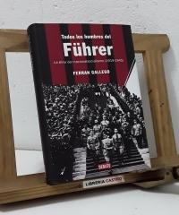 Todos los hombres del Führer. La élite del nacionalsocialismo 1919 - 1945 - Ferran Gallego