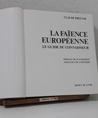 La Faïnce Européenne. Le Guide du Connaisseur - Claude Frégnac