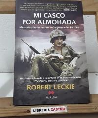 Mi casco por almohada. Memorias de un marine en la guerra del Pacífico - Robert Leckie