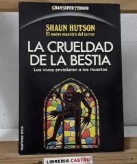 La crueldad de la bestia. Los vivos envidiarán a los muertos - Shaun Hutson