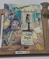 Degas y la pequeña bailarina - Laurence Anholt