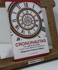 Crononautas. Los viajeros del tiempo y otras curiosidades sorprendentes - Alejandro Polanco Masa